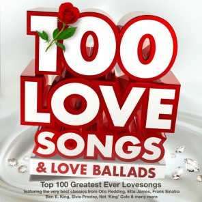 100 Love Songs & Love Ballads - Top 100 Greatest Ever Lovesongs - Featuring the Very Best Classics from Otis Redding, Etta James, Frank Sinatra, Ben E. King, Elvis Presley, Nat 'King' Cole & Many More