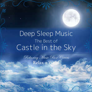 Deep Sleep Music - The Best of Castle in the Sky: Relaxing Music Box Covers