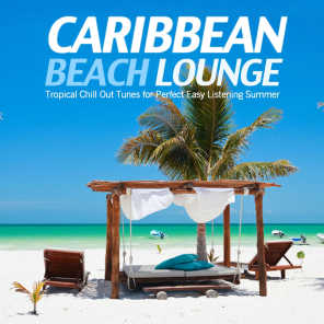 Caribbean Beach Lounge (Tropical Chill Out Tunes for Perfect Easy Listening Summer)
