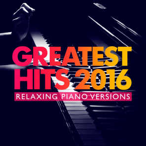Greatest Hits 2016 (Relaxing Piano Versions)