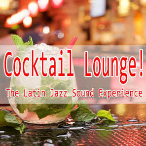 Cocktail Lounge! (The Latin Jazz Sound Experience)
