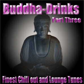 ''Buddha-Drinks'' Part Three (Finest Chill Out and Lounge Tunes)