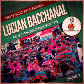 Lucian Bacchannal 2015, Vol. 2 (The Best from Stratosphere Muzic 2015)