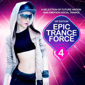 Epic Trance Force, Vol. 4 VIP Edition (A Selection of Future Nation and Emotion Vocal Trance)