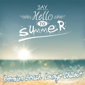 Say Hello to Summer (Premium Beach Lounge Island Chillout)