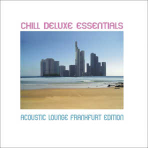 Chill Deluxe Essentials (Acoustic Lounge - Frankfurt Edition)