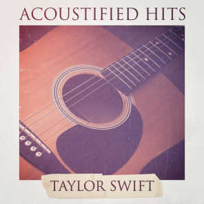 Acoustified Hits: Taylor Swift (A Selection of Acoustic Versions of Taylor Swift Hits)