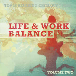 Life & Work Balance, Vol. 2 (Top 25 Relaxing Chill Out Tunes)