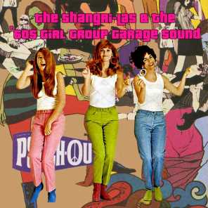 The Shangri-Las & The '60s Girl Group Garage Sound