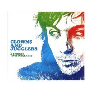 Clowns and Jugglers: A Tribute to Syd Barrett