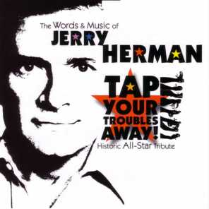 Tap Your Troubles Away! - The Words and Music of Jerry Herman