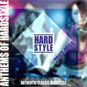 Anthems of Hardstyle (Authentic Classic Hardstyle 2003 - 2006)