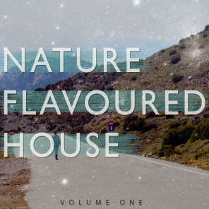 Nature Flavoured House, Vol. 1 (Selection of Wonderful & Peaceful House Music)