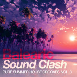Balearic Sound Clash - Pure Summer House Grooves, Vol. 3