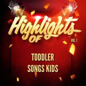 Highlights of Toddler Songs Kids, Vol. 1