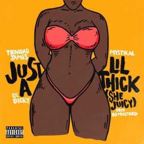 Just A Lil' Thick (She Juicy) [feat. Mystikal & Lil Dicky]