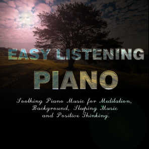 Easy Listening Piano - Soothing Piano Music for Meditation, Background, Sleeping Music and Positive Thinking.