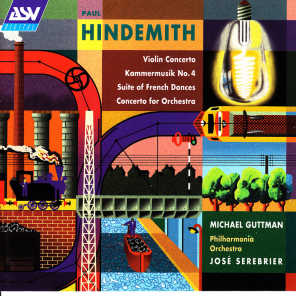 Hindemith: Violin Concerto; Kammermusik No. 4; Suite of French Dances; Concerto for Orchestra