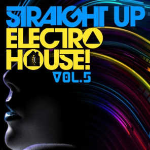 Straight Up Electro House! Vol. 5