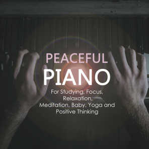 Peaceful Piano for Studying, Focus, Relaxation, Meditation, Baby, Yoga and Positive Thinking