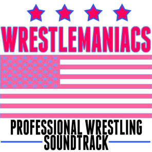 Wrestlemaniacs! (Professional Wrestling Soundtrack)