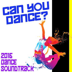 Can You Dance? 2016 Dance Soundtrack