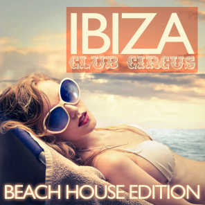 Ibiza Club Circus (Beach House Edition)