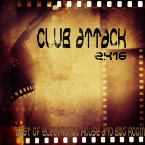 Club Attack 2K16 (Best of Electronic House and Big Room)