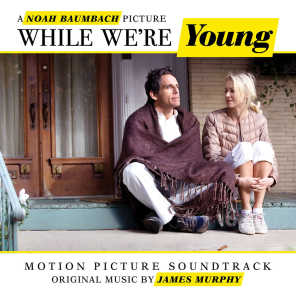While We're Young (Noah Baumbach's Original Motion Picture Soundtrack)