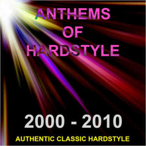 Anthems of Hardstyle (Authentic Classic Hardstyle 2000 - 2010)