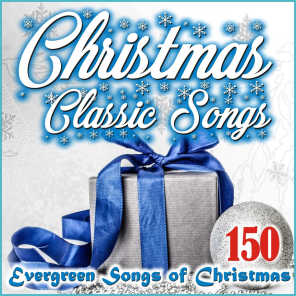 Christmas Classic Songs (150 Evergreen Songs of Christmas)