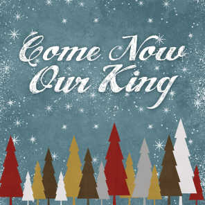 Come Now Our King