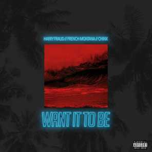 Want It to Be (feat. French Montana & Chinx)