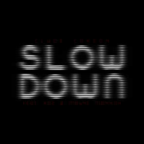 Slow Down (feat. The Team)