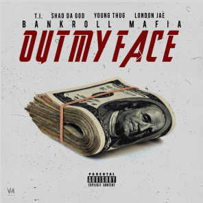 Out My Face (feat. T.I., Shad Da God, Young Thug, London Jae)