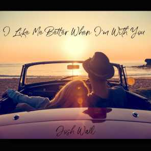 I Like Me Better When I'm With You