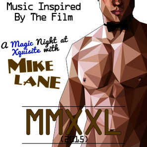 Music Inspired by the Film: Mmxxl (2015): A Magic Night at Xquisite with Mike Lane