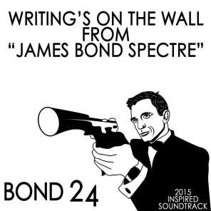 """Writing's on the Wall: From """"James Bond: Spectre"""" (Bond 24) [2015 Inspired Soundtrack]"""