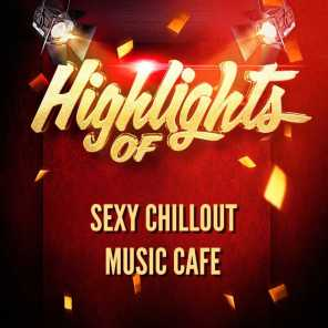 Highlights of Sexy Chillout Music Cafe