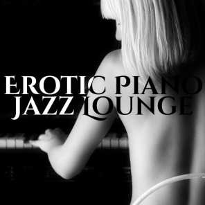 Erotic Piano Jazz Lounge: The Best Sexy Songs and Sensual Music