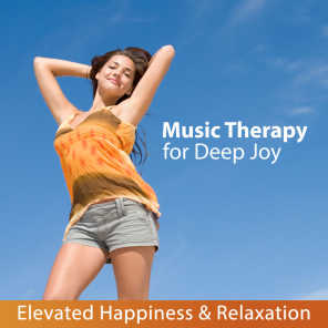 Music Therapy for Deep Joy: Elevated Happiness & Relaxation - Healing Sounds of Nature to Relax Your Body, Mind and Soul, Zen Background Music, Massage, Yoga and Meditation, Sleeping Well, De-Stress