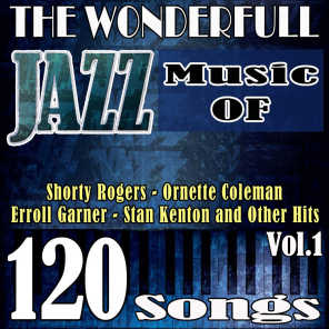 The Wonderful Jazz Music of Shorty Rogers, Ornette Coleman, Erroll Garner, Stan Kenton and Other Hits, Vol. 1 (120 Songs)