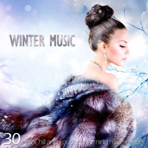 Winter Music (30 Best Chill and Lounge Warming Masterpieces)