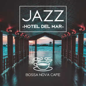 Jazz Hotel del Mar - Bossa Nova Cafe, Lovely Music for Romantic Moments, Elegant Lounge Bar Party, Smooth Sounds of Joy and Relaxation, Guitar, Piano, Trumpet Band