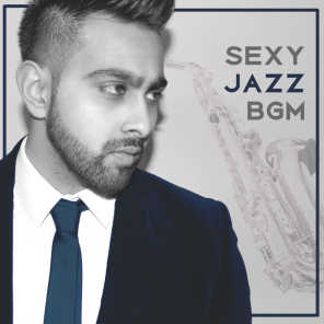 Sexy Jazz BGM: Chill Smooth Ambient Songs, Sensual Times, Shades of Mellow Music, Cocktail Party