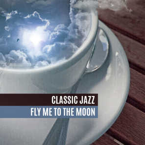 Classic Jazz: Fly Me to the Moon, Background Evening Music