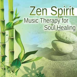 Zen Spirit: Music Therapy for Soul Healing, Calming New Age for Meditation and Relaxing Songs With Sounds of Nature for Inner Peace