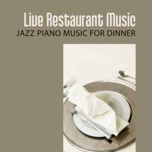 Live Restaurant Music: Jazz Piano Music for Dinner - Luxury Piano Bar Music Lounge, Ambient Smooth Jazz, Easy Listening Music, Coffee Break, Restful Time for Relaxation, Soft Positive Jazz Music