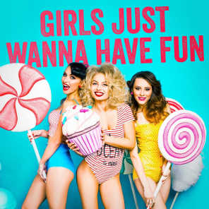 Girls Just Wanna Have Fun (Hits, Hits, Hits)