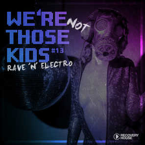 We're Not Those Kids, Pt. 13 (Rave 'N' Electro)